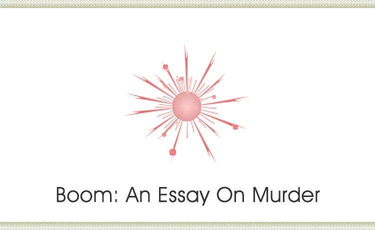 Boom: An Essay On Murder