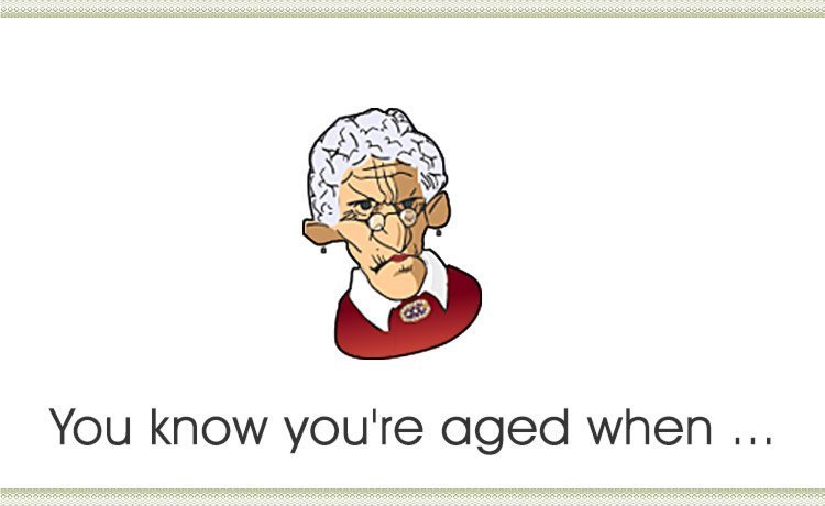 You Know You're Aged When ...
