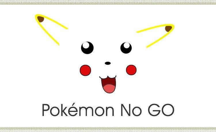 It's Pokémon No Go For Me