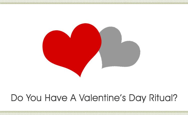 Do You Have A Valentine's Day Ritual?