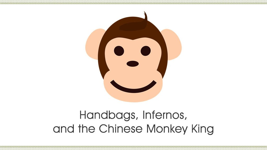 Handbags, Infernos, and the Chinese Monkey King